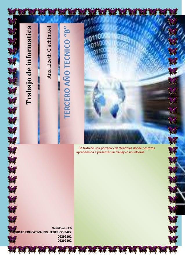 """TERCERO AÑO TECNICO """"B""""  Ana Lizeth C achimuel  Trabajo de informatica  Se trata de una portada y de Windows donde nosotro..."""