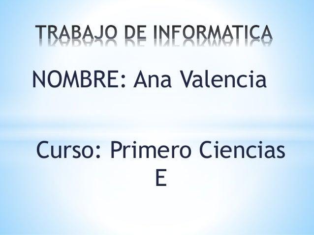NOMBRE: Ana Valencia Curso: Primero Ciencias E