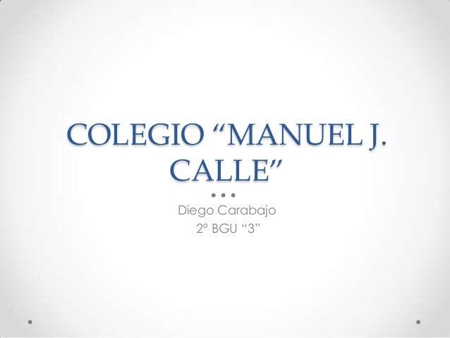 "COLEGIO ""MANUEL J. CALLE"" Diego Carabajo 2º BGU ""3"""