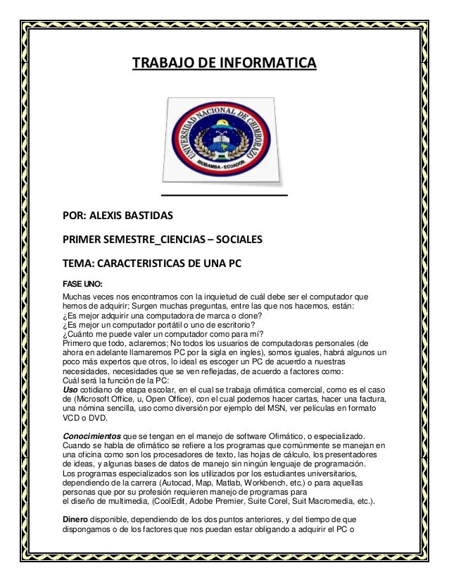 TRABAJO DE INFORMATICA  POR: ALEXIS BASTIDAS PRIMER SEMESTRE_CIENCIAS – SOCIALES TEMA: CARACTERISTICAS DE UNA PC FASE UNO:...