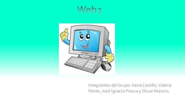 Integrantes del Grupo: Irene Castillo, Valeria Ferrer, José Ignacio Frasca y Oscar Atencio.