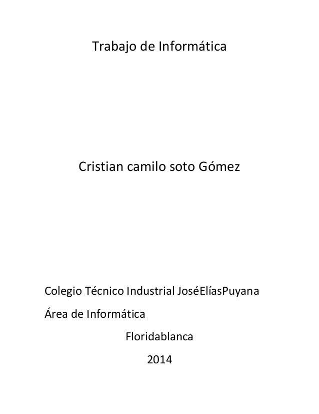 Trabajo de Informática Cristian camilo soto Gómez Colegio Técnico Industrial JoséElíasPuyana Área de Informática Floridabl...