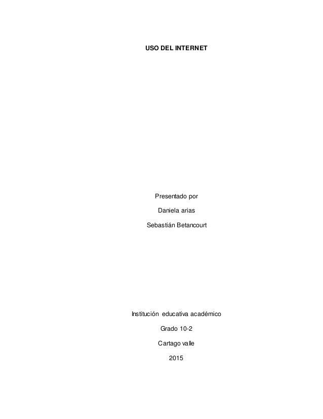 USO DEL INTERNET Presentado por Daniela arias Sebastián Betancourt Institución educativa académico Grado 10-2 Cartago vall...