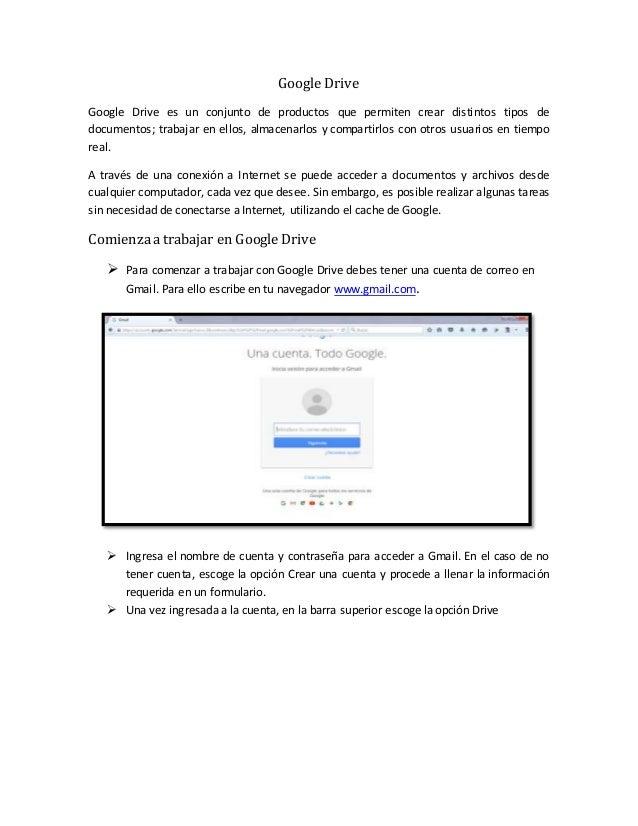 Google Drive Google Drive es un conjunto de productos que permiten crear distintos tipos de documentos; trabajar en ellos,...
