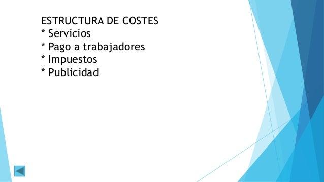 ESTRUCTURA DE COSTES * Servicios * Pago a trabajadores * Impuestos * Publicidad