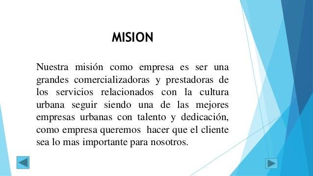 MISION Nuestra misión como empresa es ser una grandes comercializadoras y prestadoras de los servicios relacionados con la...