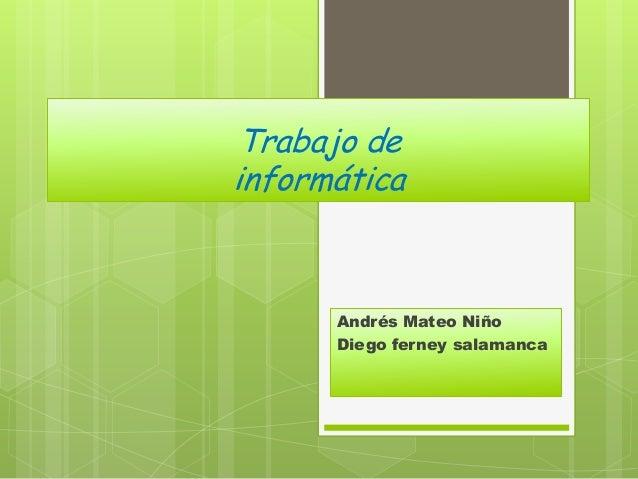 Trabajo de informática Andrés Mateo Niño Diego ferney salamanca