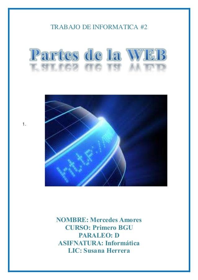 TRABAJO DE INFORMATICA #2  1.  NOMBRE: Mercedes Amores  CURSO: Primero BGU  PARALEO: D  ASIFNATURA: Informática  LIC: Susa...
