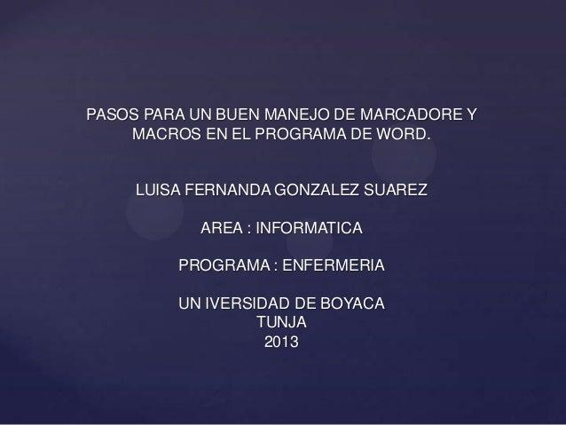 PASOS PARA UN BUEN MANEJO DE MARCADORE Y    MACROS EN EL PROGRAMA DE WORD.     LUISA FERNANDA GONZALEZ SUAREZ           AR...