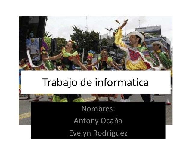 Trabajo de informatica Nombres: Antony Ocaña Evelyn Rodríguez
