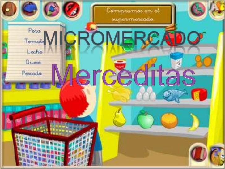 MICRO MERCADO MERCEDITAS Este proyecto quiere lograr el crecimiento  de la tienda Merceditas por medio de una  reestructu...