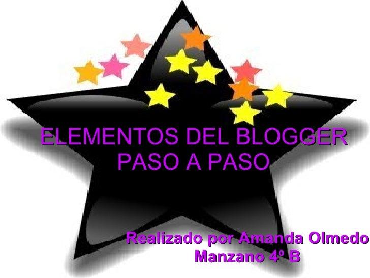 ELEMENTOS DEL BLOGGER PASO A PASO Realizado por Amanda Olmedo Manzano 4º B