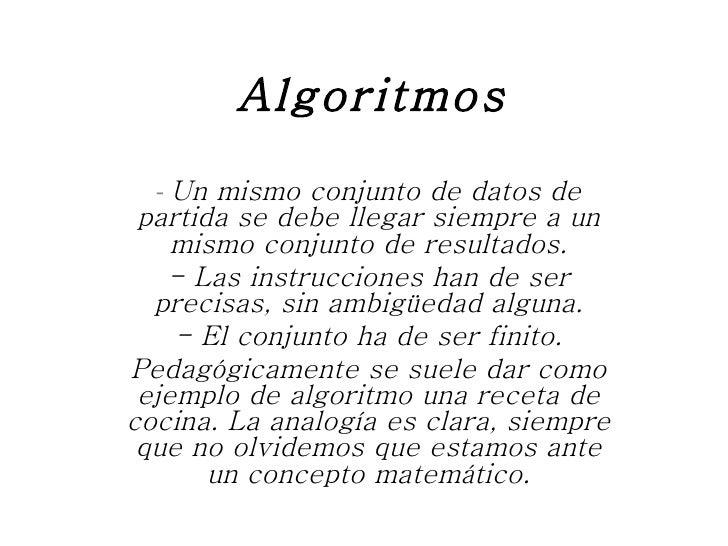 Algoritmos -  Un mismo conjunto de datos de partida se debe llegar siempre a un mismo conjunto de resultados. - Las instru...