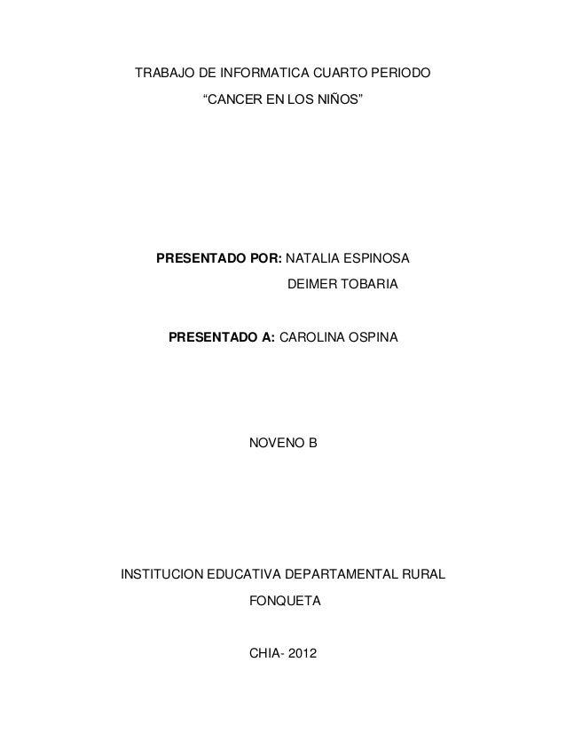 """TRABAJO DE INFORMATICA CUARTO PERIODO          """"CANCER EN LOS NIÑOS""""    PRESENTADO POR: NATALIA ESPINOSA                  ..."""