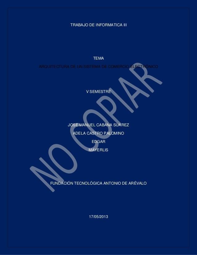 TRABAJO DE INFORMATICA IIITEMAARQUITECTURA DE UN SISTEMA DE COMERCIO ELECTRÓNICOV SEMESTREJOSE MANUEL CABANA SUAREZADELA C...