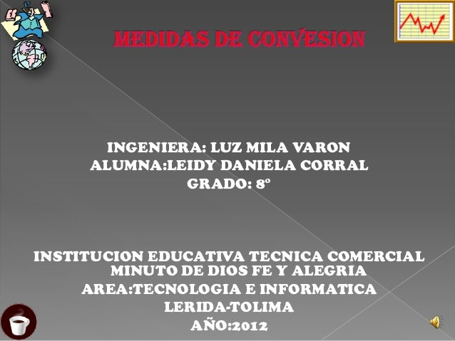 INGENIERA: LUZ MILA VARON     ALUMNA:LEIDY DANIELA CORRAL               GRADO: 8°INSTITUCION EDUCATIVA TECNICA COMERCIAL  ...