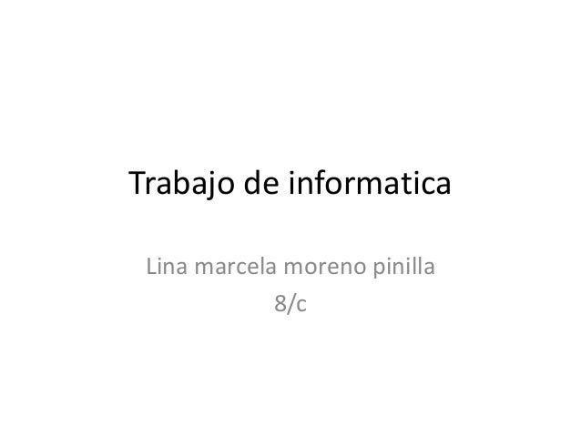 Trabajo de informatica Lina marcela moreno pinilla             8/c