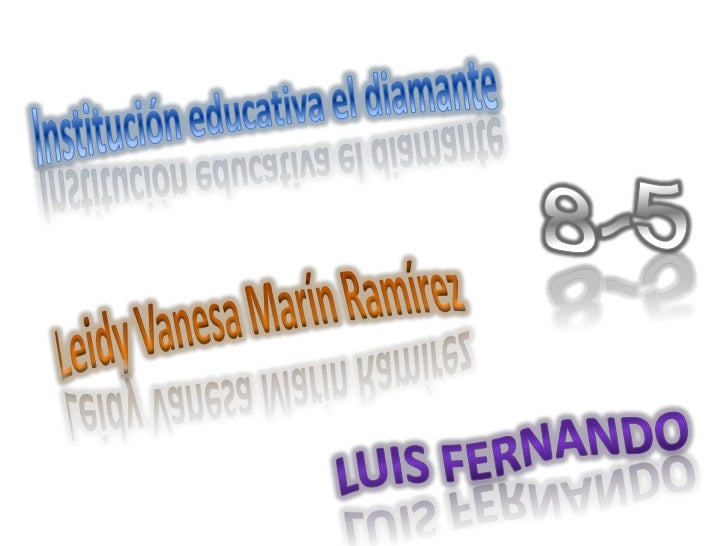 Institución educativa el diamante <br />8-5<br />Leidy Vanesa Marín Ramírez <br />Luis Fernando <br />