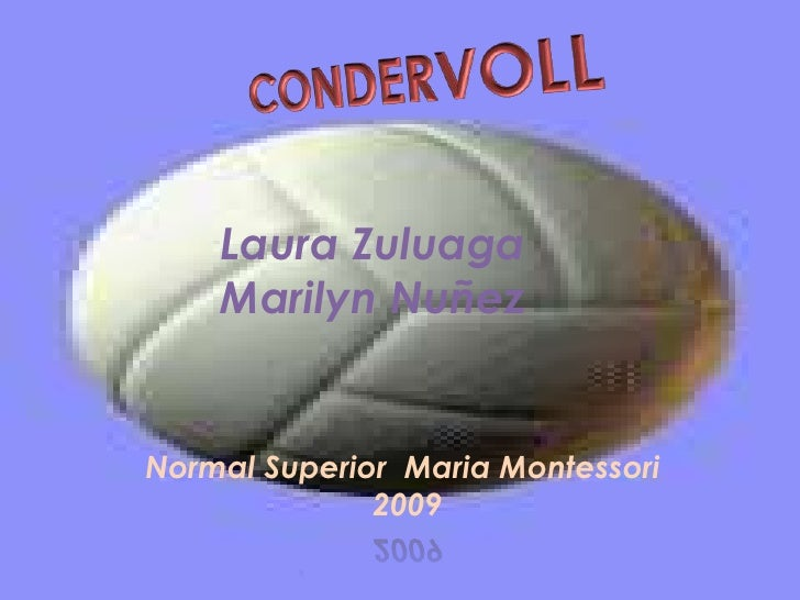 CONDERVOLL<br />Laura Zuluaga<br />Marilyn Nuñez  <br />Normal Superior  Maria Montessori <br />                         2...
