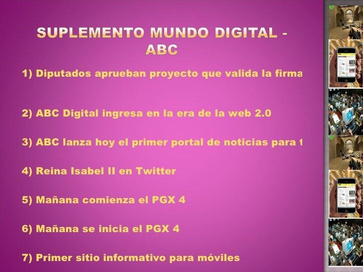<ul><li>1) Diputados aprueban proyecto que valida la firma digital   </li></ul><ul><li>2) ABC Digital ingresa en la era de...