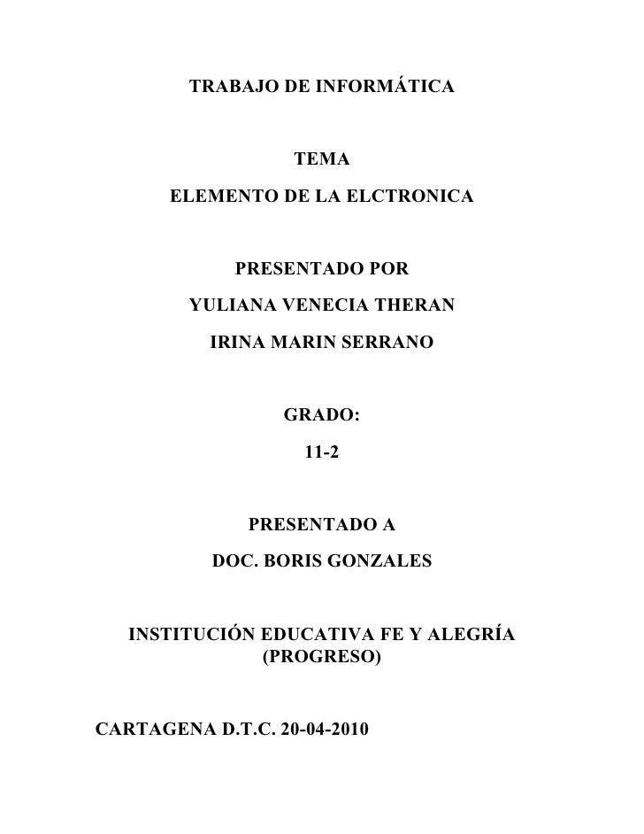 TRABAJO DE INFORMÁTICA                      TEMA        ELEMENTO DE LA ELCTRONICA                PRESENTADO POR          Y...