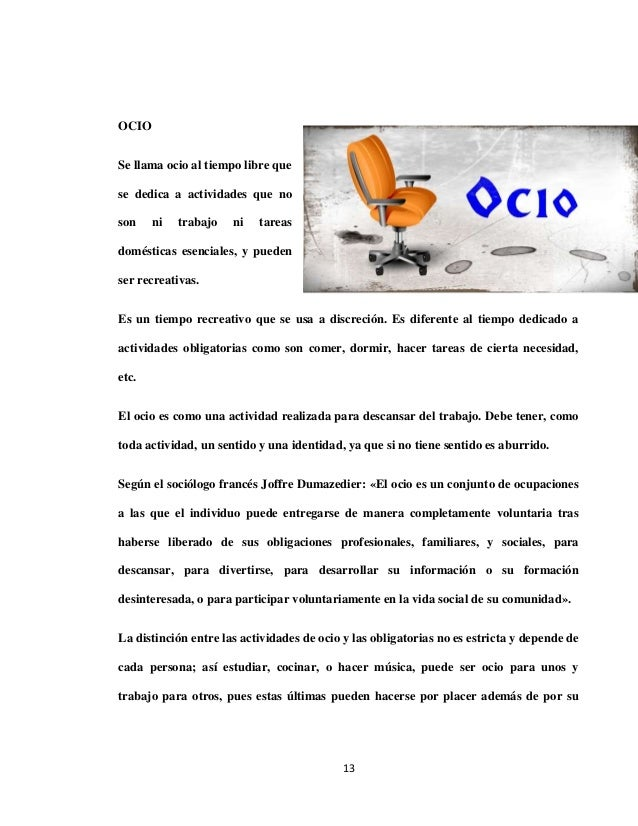 OCIOSe llama ocio al tiempo libre quese dedica a actividades que noson    ni   trabajo   ni   tareasdomésticas esenciales,...