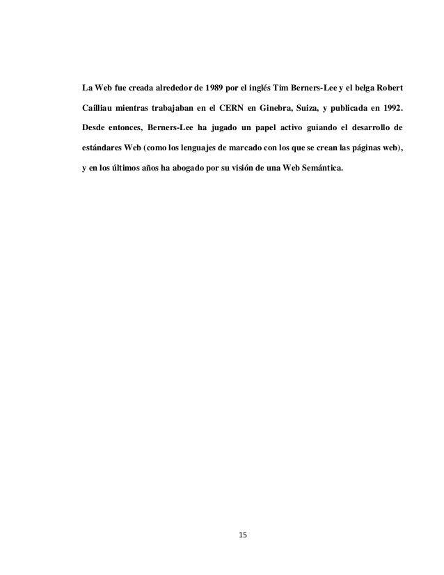 La Web fue creada alrededor de 1989 por el inglés Tim Berners-Lee y el belga RobertCailliau mientras trabajaban en el CERN...