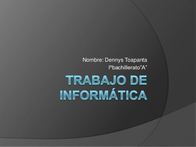 """Nombre: Dennys Toapanta         Iºbachillerato""""A"""""""