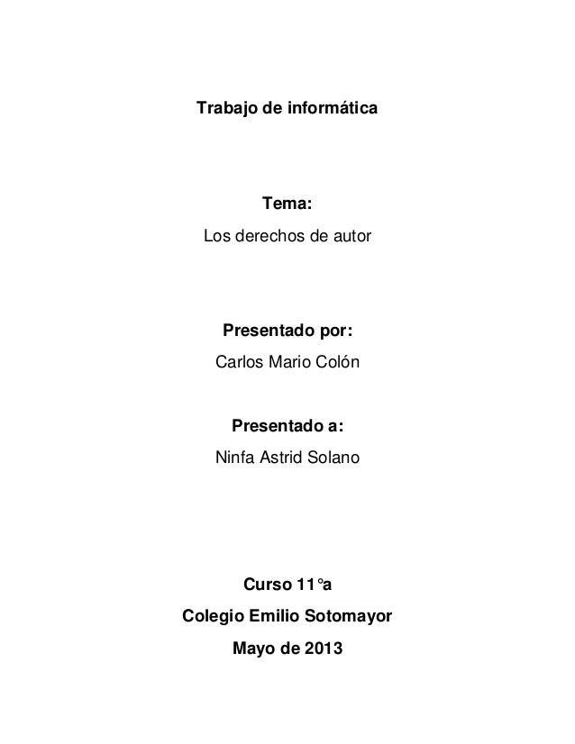 Trabajo de informáticaTema:Los derechos de autorPresentado por:Carlos Mario ColónPresentado a:Ninfa Astrid SolanoCurso 11°...