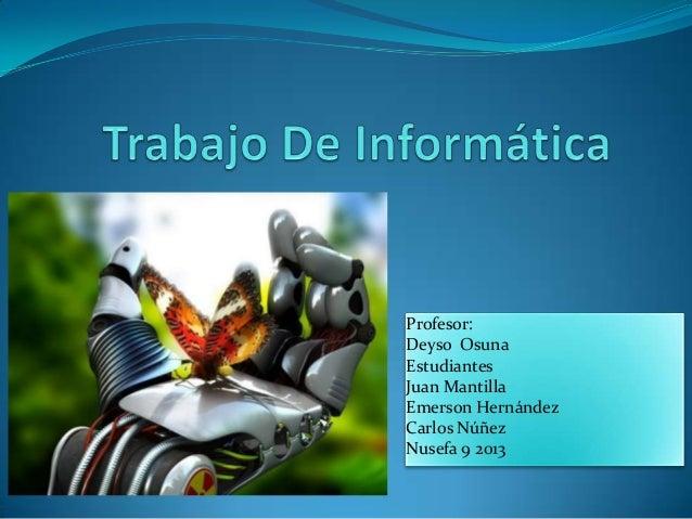 Profesor:Deyso OsunaEstudiantesJuan MantillaEmerson HernándezCarlos NúñezNusefa 9 2013