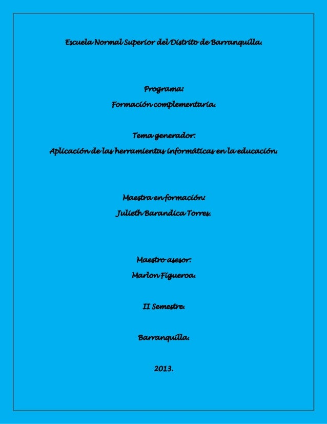Escuela Normal Superior del Distrito de Barranquilla.Programa:Formación complementaria.Tema generador:Aplicación de las he...