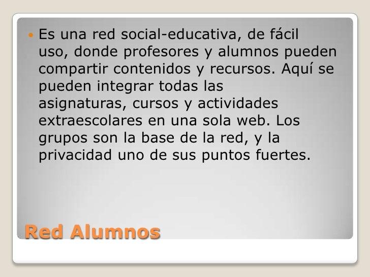    Es una red social-educativa, de fácil    uso, donde profesores y alumnos pueden    compartir contenidos y recursos. Aq...