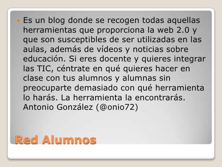    Es un blog donde se recogen todas aquellas    herramientas que proporciona la web 2.0 y    que son susceptibles de ser...
