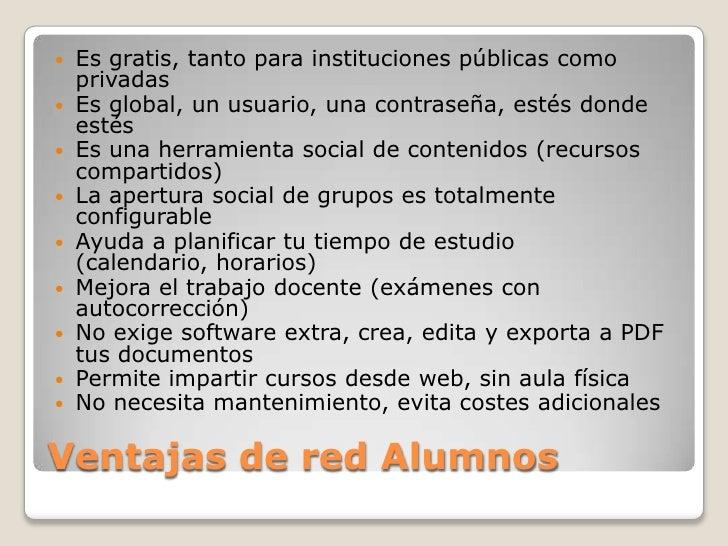    Es gratis, tanto para instituciones públicas como    privadas   Es global, un usuario, una contraseña, estés donde   ...