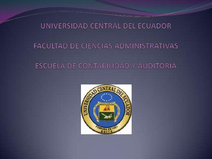UNIVERSIDAD CENTRAL DEL ECUADORFACULTAD DE CIENCIAS ADMINISTRATIVASESCUELA DE CONTABILIDAD Y AUDITORÍA<br />