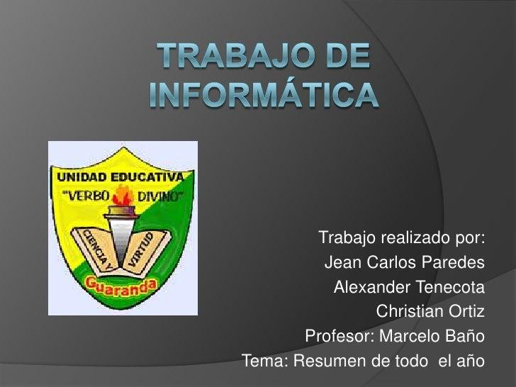 Trabajo realizado por:         Jean Carlos Paredes          Alexander Tenecota                Christian Ortiz       Profes...