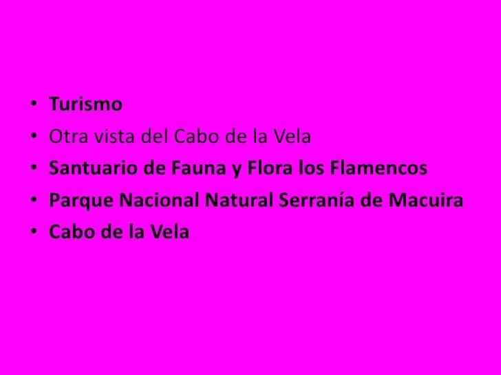 Turismo<br />Otra vista del Cabo de la Vela<br />Santuario de Fauna y Flora los Flamencos<br />Parque Nacional Natural Ser...