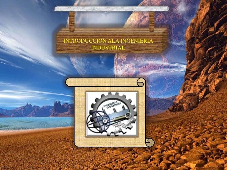 INTRODUCCION ALA INGENIERIA INDUSTRIAL<br />