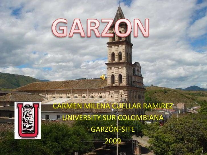 GARZON<br />CARMEN MILENA CUELLAR RAMIREZ<br />UNIVERSITY SUR COLOMBIANA<br />GARZÓN-SITE<br />2009<br />