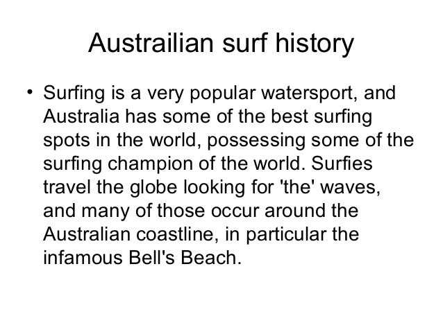 Austrailian surf history • Surfing is a very popular watersport, and Australia has some of the best surfing spots in the w...