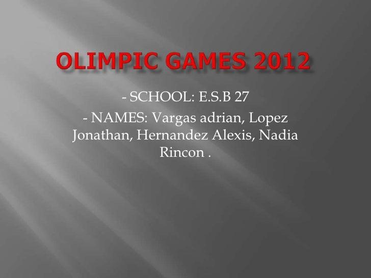 - SCHOOL: E.S.B 27  - NAMES: Vargas adrian, LopezJonathan, Hernandez Alexis, Nadia             Rincon .