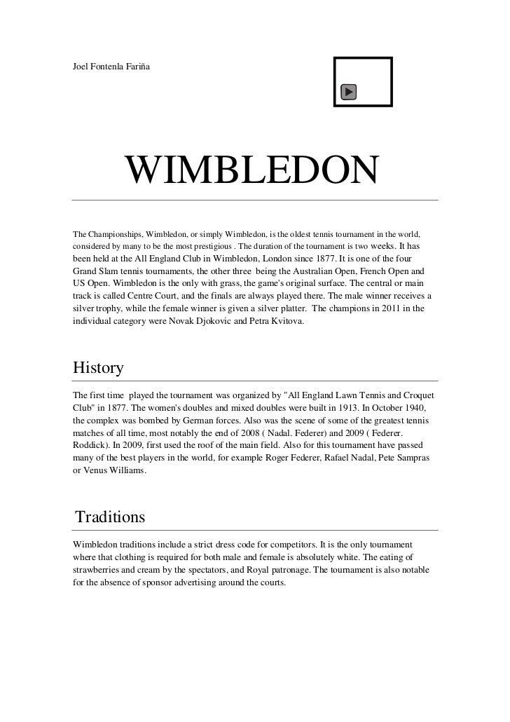 Joel Fontenla Fariña              WIMBLEDONThe Championships, Wimbledon, or simply Wimbledon, is the oldest tennis tournam...