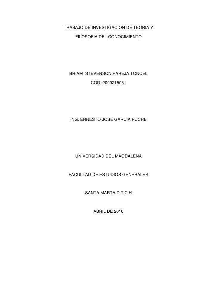 TRABAJO DE INVESTIGACION DE TEORIA Y <br />FILOSOFIA DEL CONOCIMIENTO<br />BRIAM  STEVENSON PAREJA TONCEL <br />COD: 20092...