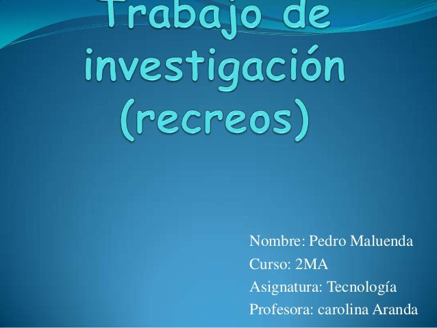 Nombre: Pedro Maluenda Curso: 2MA Asignatura: Tecnología Profesora: carolina Aranda