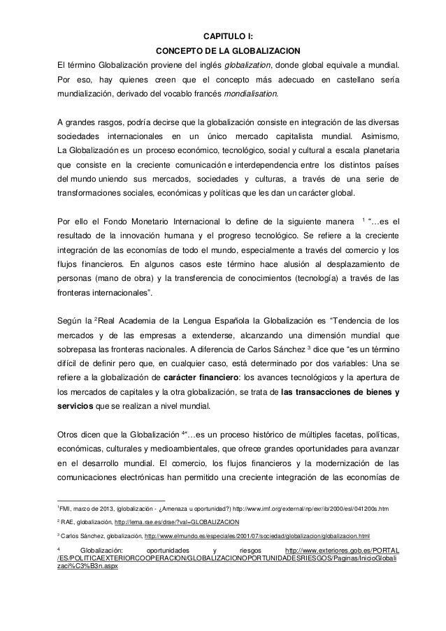 CAPITULO I: CONCEPTO DE LA GLOBALIZACION El término Globalización proviene del inglés globalization, donde global equivale...