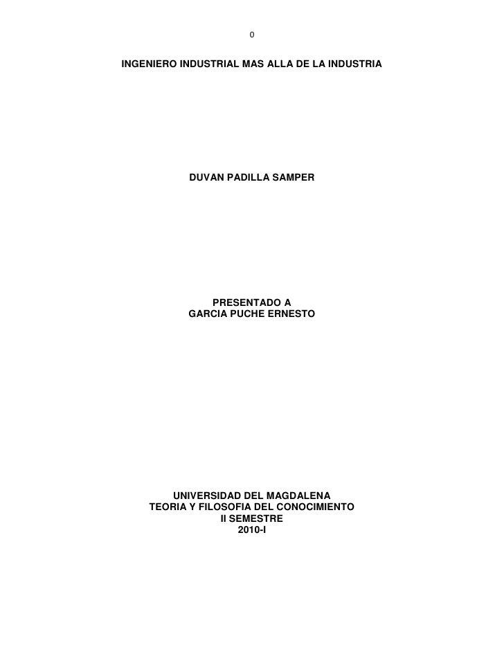 INGENIERO INDUSTRIAL MAS ALLA DE LA INDUSTRIA<br />DUVAN PADILLA SAMPER<br />PRESENTADO A<br />GARCIA PUCHE ERNESTO<br />U...