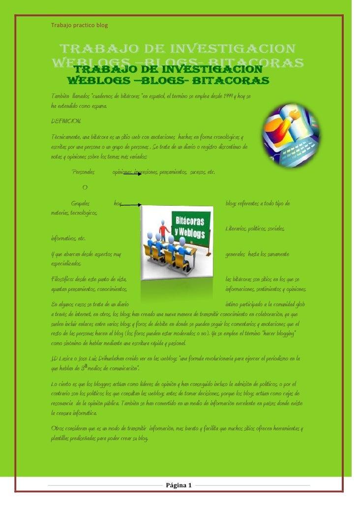 """Trabajo practico blogTambién llamados """"cuadernos de bitácoras """"en español, el termino se emplea desde 1999 y hoy seha exte..."""