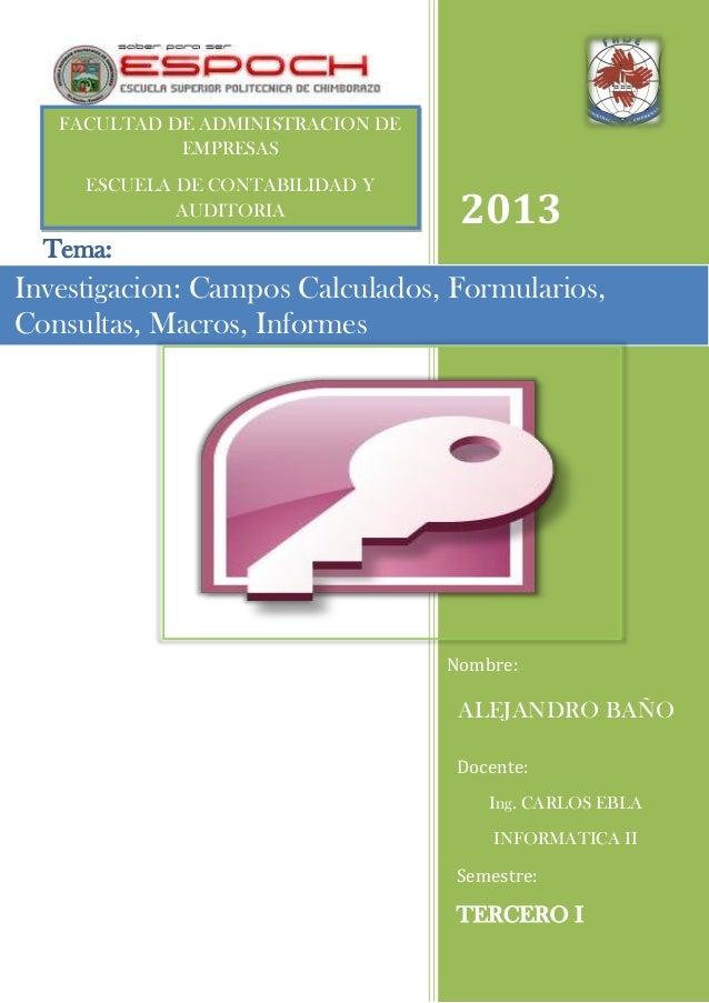 FACULTAD DE ADMINISTRACION DE EMPRESAS ESCUELA DE CONTABILIDAD Y AUDITORIA  2013  Tema:  Investigacion: Campos Calculados,...