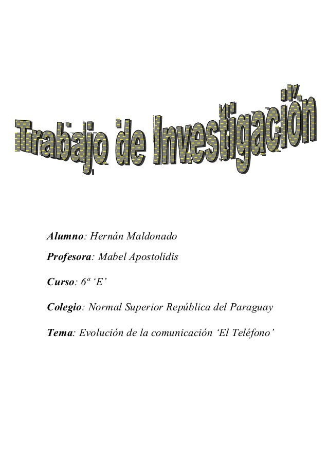 Alumno: Hernán Maldonado Profesora: Mabel Apostolidis Curso: 6ª 'E' Colegio: Normal Superior República del Paraguay Tema: ...
