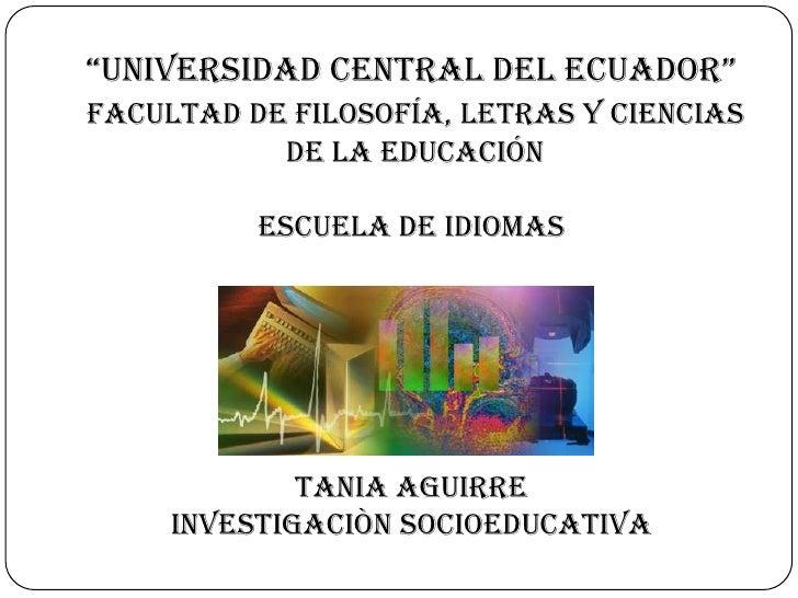 """""""UNIVERSIDAD CENTRAL DEL ECUADOR""""facultad de filosofía, letras y ciencias           de la educación          ESCUELA DE ID..."""